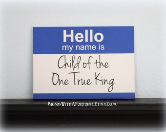 Hello my name is Child of the One True King, Hand Painted Blue and White, Typography Word Art, I am a child of God, Christian Sign