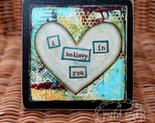 I BELIEVE in YOU, Wood Mounted Art Print, Graduation Gift, Mixed Media, Wall Decor, Encouragement