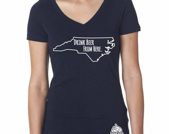 Craft Beer Shirt- North Carolina- NC- Drink Beer From Here- Women's v-neck