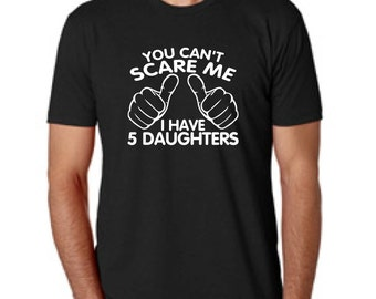You Can't Scare Me I have 5 Daughters Fathers Day Gift Dad To Be Gifts For Dad Christmas Gift For Dad T-Shirt Mens Kids Funny Daddy To be