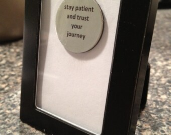 Quote | Magnet | Frame - Stay Patient and Trust Your Journey
