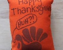 "Primitive Turkey Thanksgiving ""Happy Thanksgiving""- ""Huh?!"" Ornament with Harvest Fabric on Back FREE SHIPPING in the USA!"