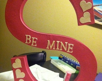 Be Mine  Letter for Valentines Day Large Letter.  Provide your Letter you would like to have done.