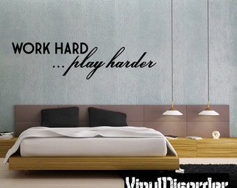 Work Hard… Play Harder Wall Decal - Vinyl Decal - Wall Decal - Mv009ET