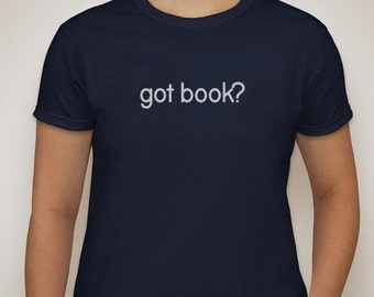 Got book? shirt, Got Book t-shirt, women or men book top