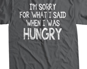 I'm Sorry for what I said when I was Hungry T Shirt V1 distressed white ink Screen Printed T-Shirt Tee Shirt T Shirt Mens,Ladies
