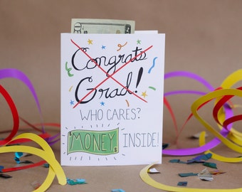 Who Cares? MONEY inside! Congrats Grad. Funny. Blank. Illustration and Lettering. Eco Friendly. 100% Percent Recycled Paper.