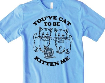 Cat Shirt You've Cat To Be Kitten Me Women's Cat T Shirt