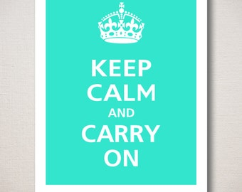 Keep Calm and Carry On Typography Art Print 8x10 (Featured color: Aqua--choose your own colors)