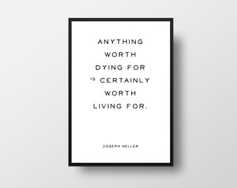 Anything worth dying for, Joseph Heller, Catch22, Literature Quote, Book Quote Poster, Literary Quote Print, Favourite Books, Library Decor