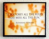 "Katherine Hepburn quote, ""If you obey all the rules you miss all the fun."" 10x8 matte finish print on canvas."