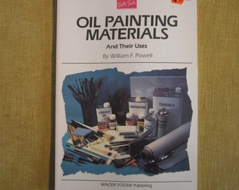 Oil Painting Materials and thier Uses by William F.Powell,brushes,cleaning,paints,varnishes,oils,more