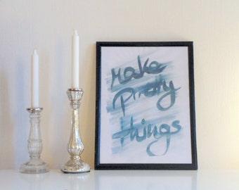 Make pretty things - turquoise on white - Wall Art Print handmade written - original by misssfaith