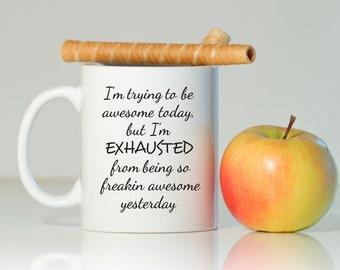 I'm trying to be awesome mug, Mug, Coffee mug, Funny gift, Funny mugs, Exhausted mug, Funny coffee mug, Gift for him, Gift for her