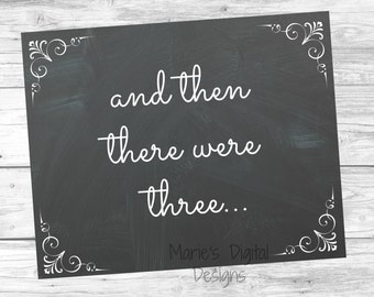 Printable Pregnancy Announcement - INSTANT DOWNLOAD - Chalkboard Photo Prop / And then there were three...