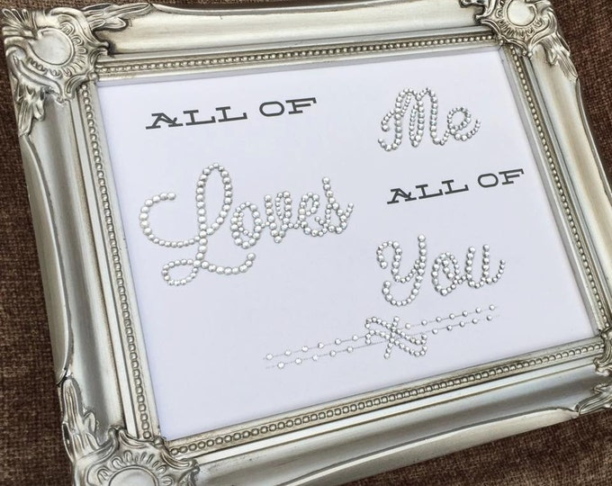 All Of Me Loves All Of You... Crystal Framed Print in ornate frame, Perfect Gift For Weddings, Anniversaries. ShabbyChic, Sparkle, Valentine