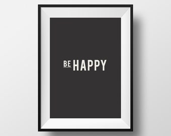 Be happy, Motivational Quote, Happy Print, Printable, Printable Art, Life quote, Inspirational Quote, Printable Typography, Printable Quote