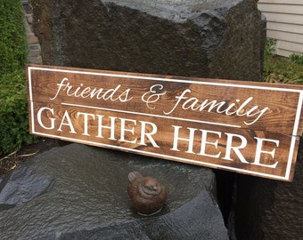 """Friends  & Family Gather Here Rustic Wood Sign, Hand-painted - Wedding Gift - Housewarming gift - 7"""" x 24"""""""