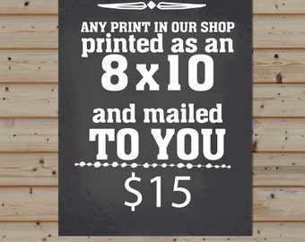 Any Print In Our Shop -- 8x10 Size -- MAILED TO YOU!