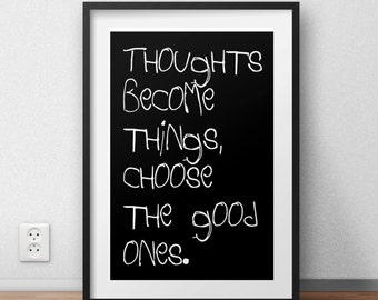 """Typographic Quote """"Thoughts become things, choose the good ones"""" wall art frame print - inspirational quote... Choose the good ones."""