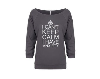 I Can't Keep Calm I Have Anxiety. Women's Sweatshirt. Funny Shirt. Workout Sweatshirt. Keep Calm. Gift for Her. Workout Clothes. Cozy, Soft.