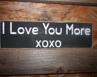 I Love You More country decor wood sign, Valentine sign, rustic country decor