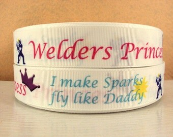 1 inch - WELDERS PRINCESS I make sparks fly like Daddy - Printed Grosgrain Ribbon for Hair Bow