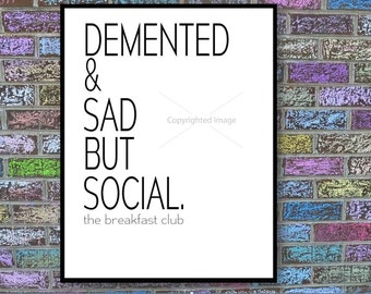 "The Breakfast Club Print: ""Demented & Sad, but Social"" Quote"