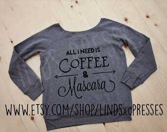 All I Need is Coffee and Mascara Slouchy Wideneck Sweatshirt; All I Need is Coffee; Sweatshirt; Slouchy Sweatshirt; Slouchy Shirt; Coffee