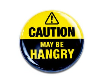 CAUTION May be Hangry One Inch Pinback Button, Magnet, or Keychain