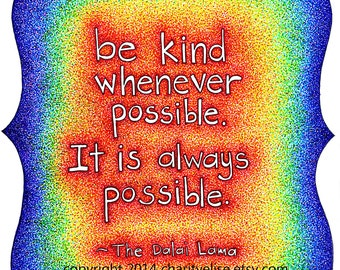 """Brightly Colored Art Print- Dalai Lama Quote- """"Be Kind Whenever Possible.  It is Always Possible."""""""