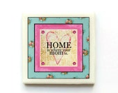 Home is where your Mom is - Handmade Tile Magnet