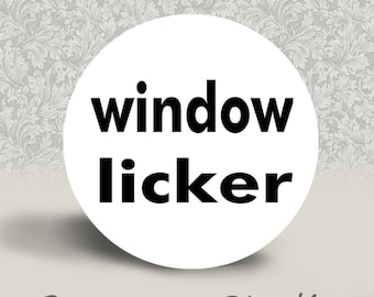 Window Licker - PINBACK BUTTON or MAGNET - 1.25 inch round