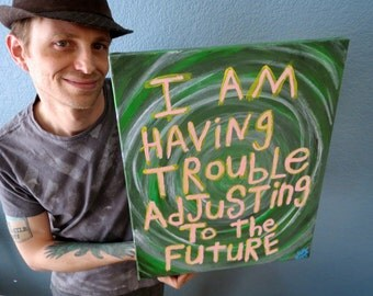 I Am Having Trouble Adjusting To The Future _ Art painting Folk Art - Original Canvas Quote by NayArts - 2015