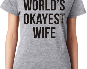 World's Okayest Wife T-shirt Funny Womens Tshirt Birthday gift for Wife Valentines Day Gift  typography Ladies Husband matching tee shirt