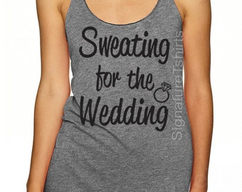Sweating For The Wedding Tank Top Burnout Tank Bride Shirt Bride Tank Wedding Tank Bridesmaid Shirts Wedding Gift Bride Gift Workout Tank