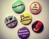 Birth Junkie 1 inch pinback buttons- set of 6 or u pick any six