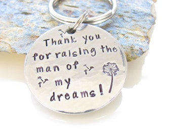 Thank you for raising the man of my dreams Keychain, Hand Stamped Pewter ( Silver Version)