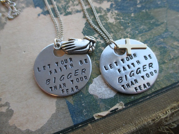 Let Your Faith Be Bigger Than Your Fear - Hand Stamped Necklace