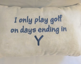 I only play golf on days ending in Y Pillow
