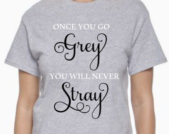 One You Go Grey You Will Never Stray- 50 Shades Inspired