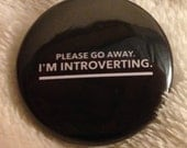 Please Go Away: I'm Introverting - Pinback Button (Great Holiday Gift)