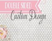 Double Sided Custom Design