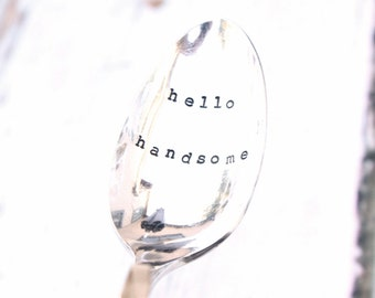 Hello Handsome Hand Stamped Spoon - Good Morning Greeting, Vintage Stamped Silverware, Gifts for him under 25