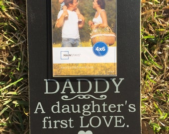 Daughter's First Love ~ Daddy Daughter ~ Father's Day For Dad ~ Daddy Custom Wood Sign ~ Gift For Dad ~ New Dad Gift ~ Gift From Daughter