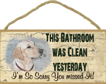 """Yellow Lab This Bathroom Was Clean Yesterday Bathroom Sign Plaque Lodge Cabin Decor 5""""x10"""""""