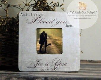 And I Thought I Loved You Then Picture Frame, Rustic Picture Frame, Personalized Wedding Picture Frame