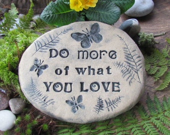 """Mom gift, garden stone art. """"Do more of What you Love"""" ~ Inspirational quote signage. Eclectic vintage typography, Butterfly ferns flowers."""