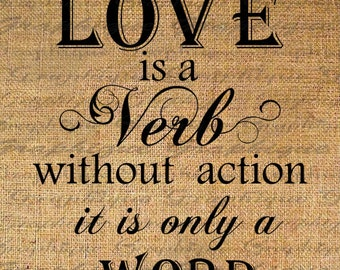 LOVE is a VERB Quote Word Typography Digital Image Download Transfer To Pillows Totes Tea Towels Burlap No. 5088