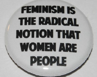 Feminism is the radical notion that women are people Button Badge 25mm / 1 inch Feminist Riot Grrl